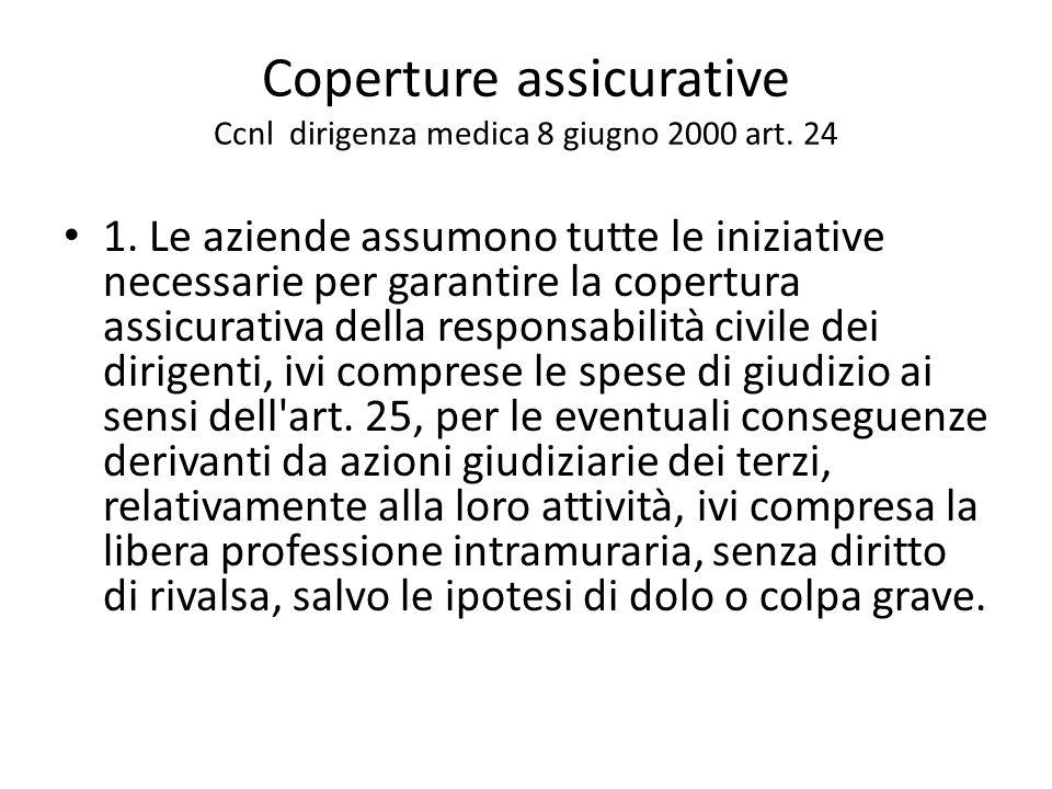 Coperture assicurative Ccnl dirigenza medica 8 giugno 2000 art. 24 1. Le aziende assumono tutte le iniziative necessarie per garantire la copertura as