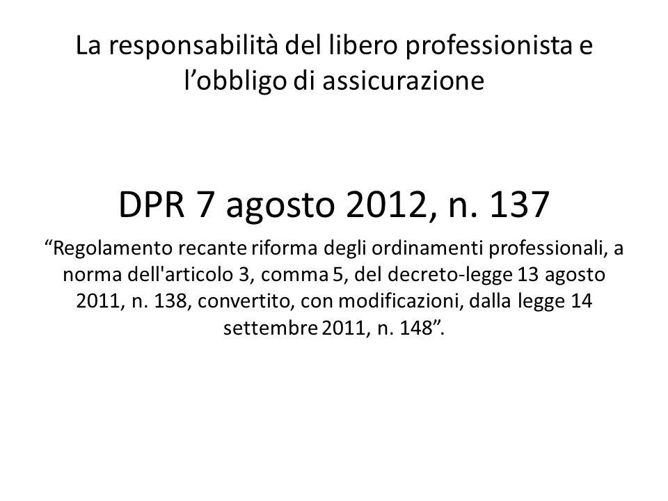 """La responsabilità del libero professionista e l'obbligo di assicurazione DPR 7 agosto 2012, n. 137 """"Regolamento recante riforma degli ordinamenti prof"""