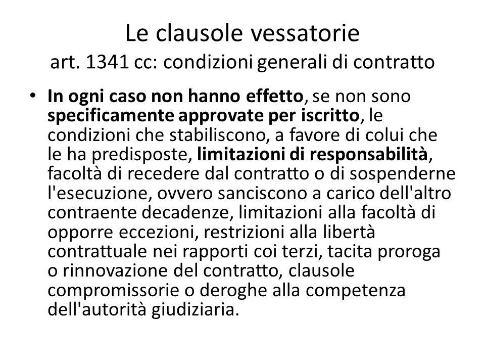 Le clausole vessatorie art. 1341 cc: condizioni generali di contratto In ogni caso non hanno effetto, se non sono specificamente approvate per iscritt