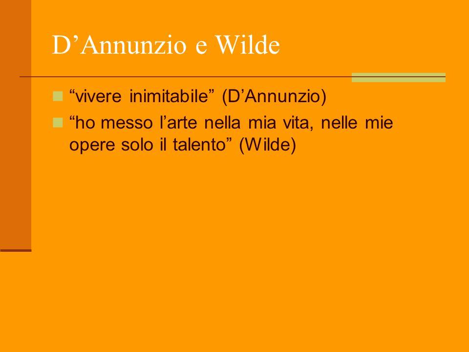 """D'Annunzio e Wilde """"vivere inimitabile"""" (D'Annunzio) """"ho messo l'arte nella mia vita, nelle mie opere solo il talento"""" (Wilde)"""