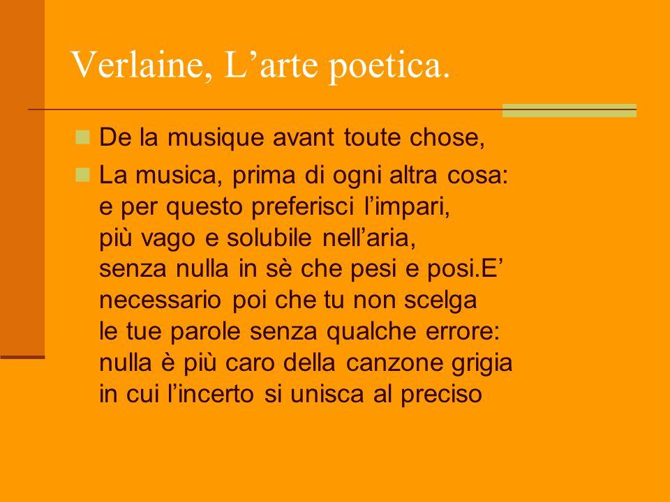 Verlaine, L'arte poetica. De la musique avant toute chose, La musica, prima di ogni altra cosa: e per questo preferisci l'impari, più vago e solubile