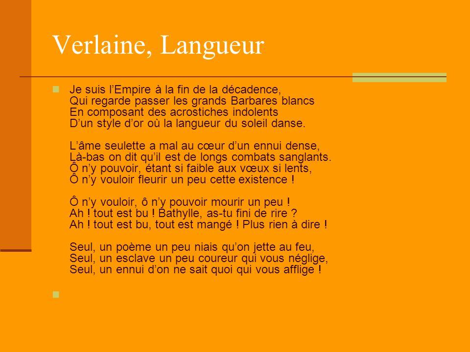 Verlaine, Langueur Je suis l'Empire à la fin de la décadence, Qui regarde passer les grands Barbares blancs En composant des acrostiches indolents D'u