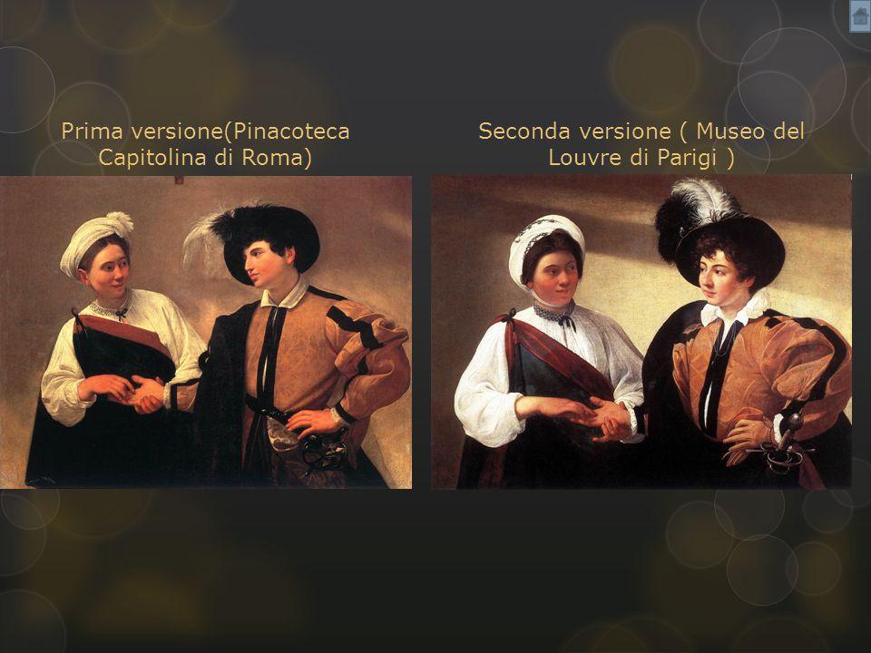 Prima versione(Pinacoteca Capitolina di Roma) Seconda versione ( Museo del Louvre di Parigi )