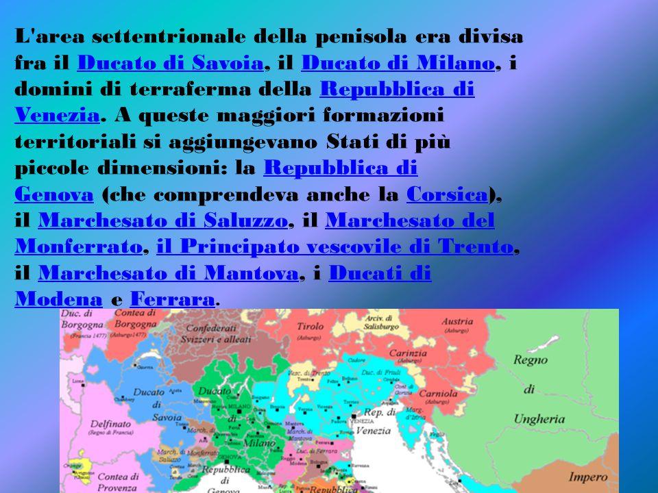 L'area settentrionale della penisola era divisa fra il Ducato di Savoia, il Ducato di Milano, i domini di terraferma della Repubblica di Venezia. A qu