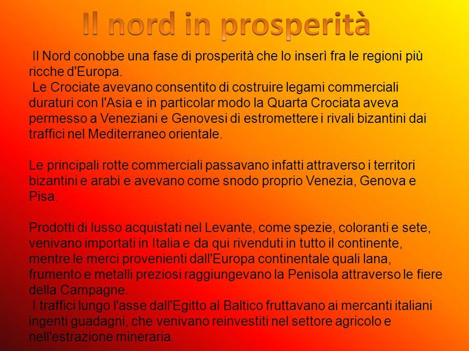 Il Nord conobbe una fase di prosperità che lo inserì fra le regioni più ricche d'Europa. Le Crociate avevano consentito di costruire legami commercial