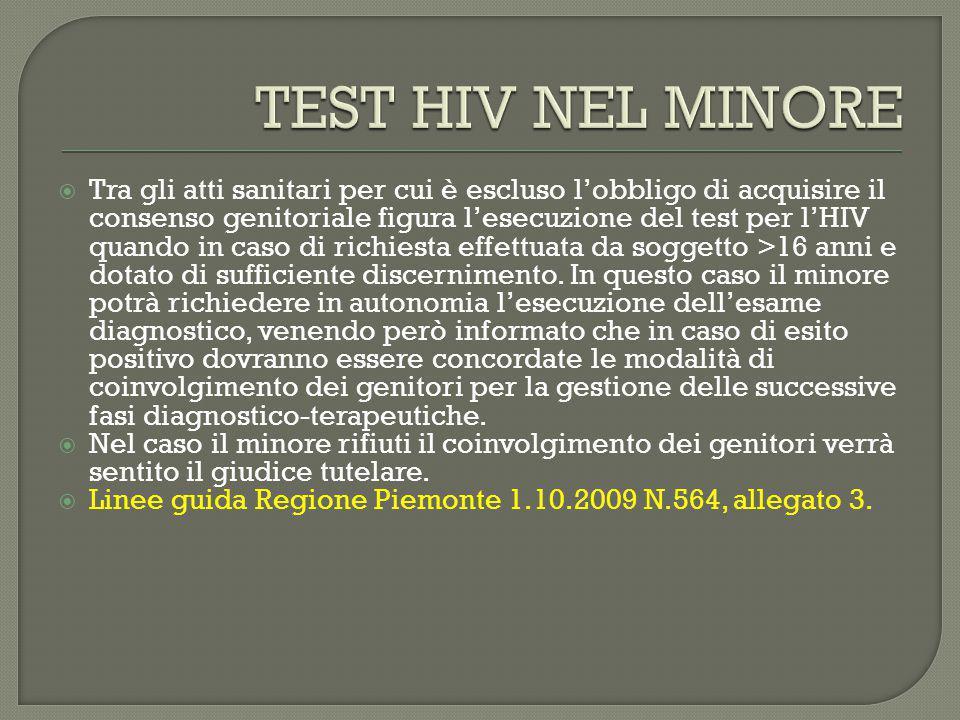  Tra gli atti sanitari per cui è escluso l'obbligo di acquisire il consenso genitoriale figura l'esecuzione del test per l'HIV quando in caso di richiesta effettuata da soggetto >16 anni e dotato di sufficiente discernimento.