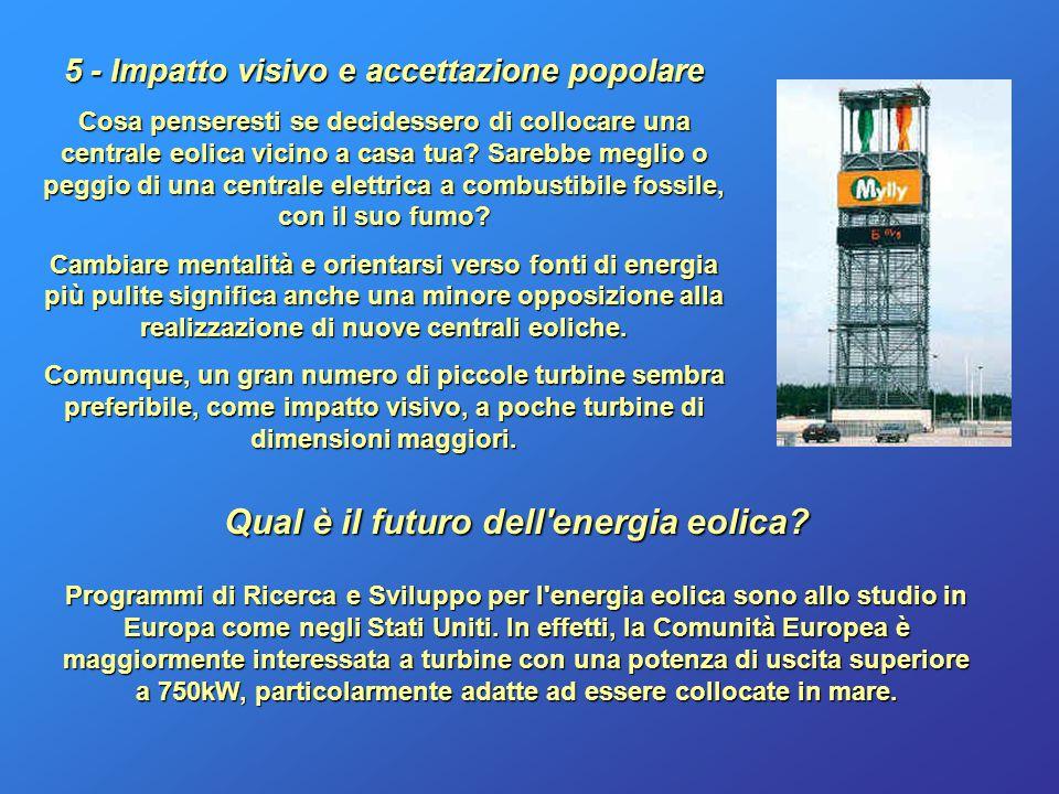 5 - Impatto visivo e accettazione popolare Cosa penseresti se decidessero di collocare una centrale eolica vicino a casa tua? Sarebbe meglio o peggio