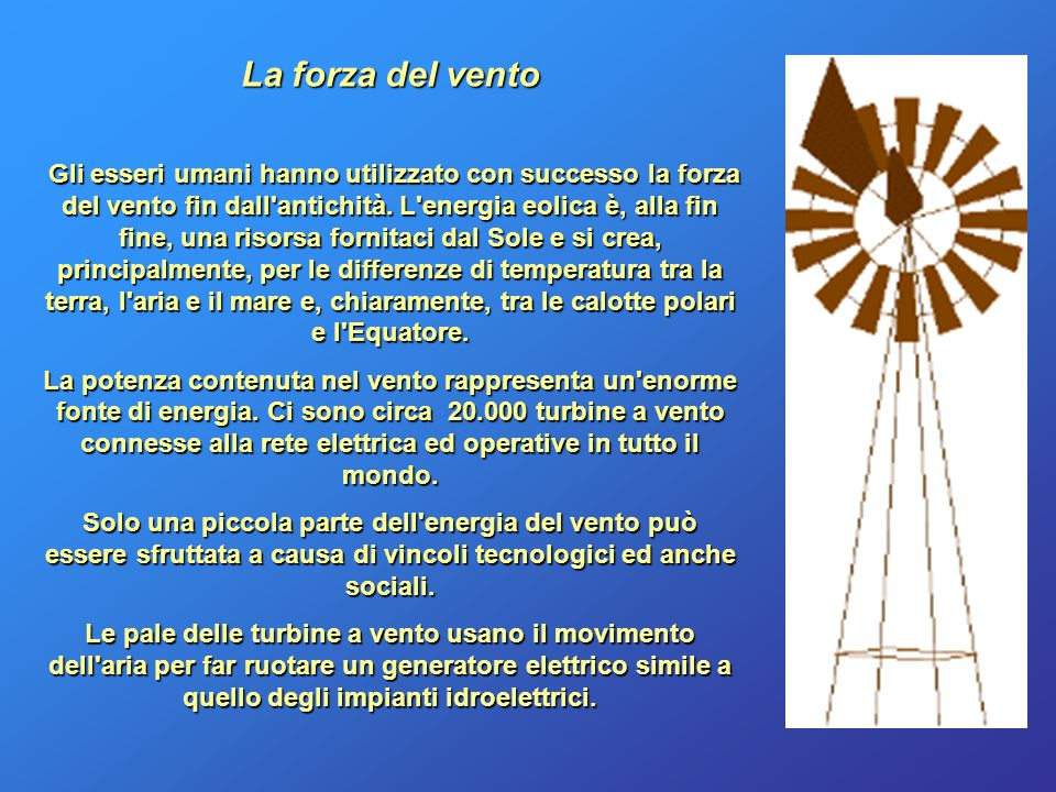 La forza del vento Gli esseri umani hanno utilizzato con successo la forza del vento fin dall'antichità. L'energia eolica è, alla fin fine, una risors