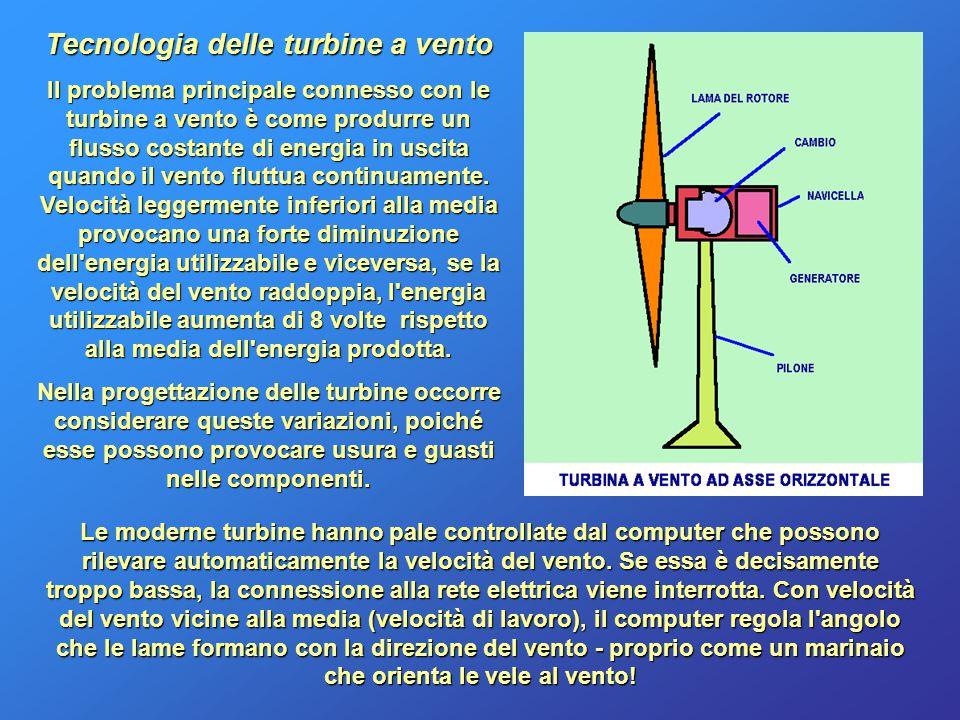 Tecnologia delle turbine a vento Il problema principale connesso con le turbine a vento è come produrre un flusso costante di energia in uscita quando