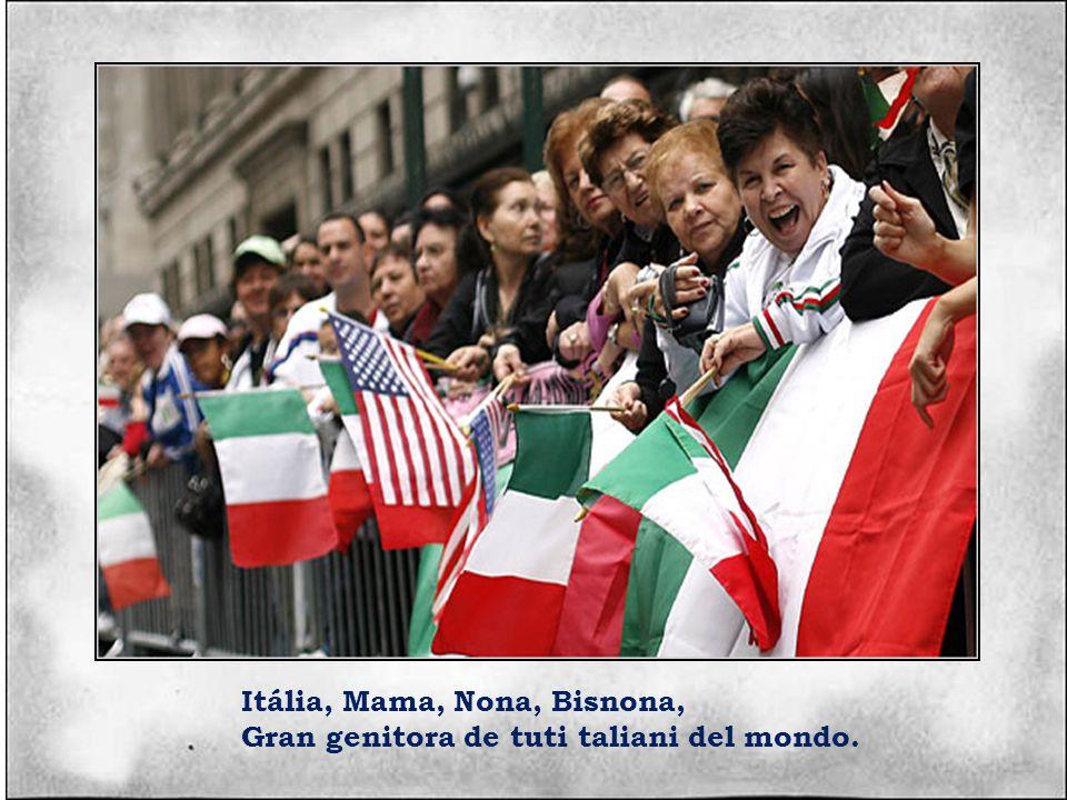 Itália, Mama, Nona, Bisnona, Gran genitora de tuti taliani del mondo.