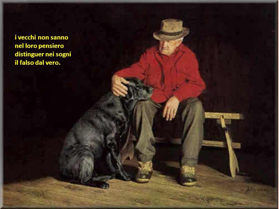 I vecchi subiscono le ingiurie degli anni, non sanno distinguere il vero dai sogni,