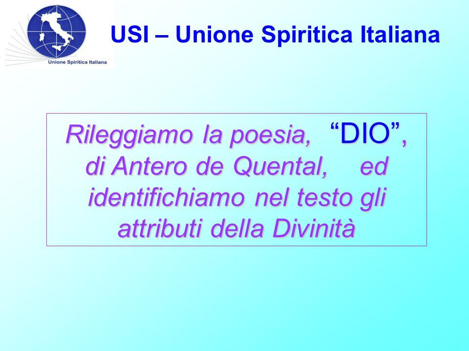 USI – Unione Spiritica Italiana Rileggiamo la poesia, DIO , di Antero de Quental, ed identifichiamo nel testo gli attributi della Divinità