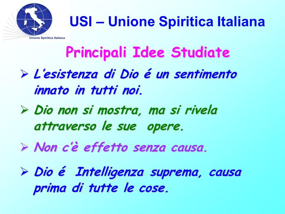USI – Unione Spiritica Italiana Principali Idee Studiate  L'esistenza di Dio é un sentimento innato in tutti noi.