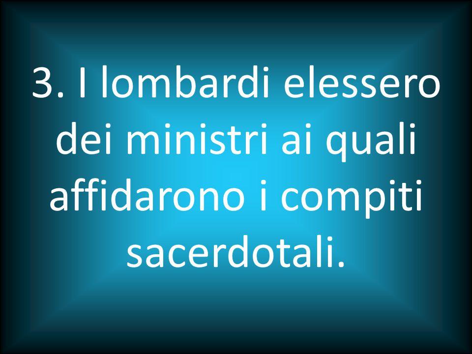 2. I lombardi si scelsero un capo a vita;
