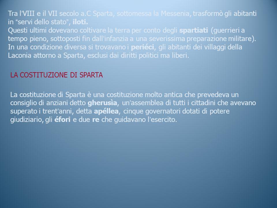 Tra l ' VIII e il VII secolo a.C Sparta, sottomessa la Messenia, trasformò gli abitanti in servi dello stato , iloti.