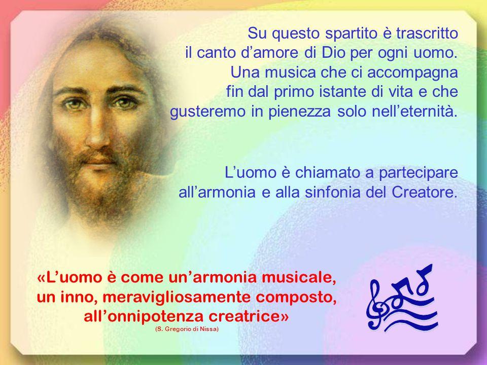 Su questo spartito è trascritto il canto d'amore di Dio per ogni uomo.