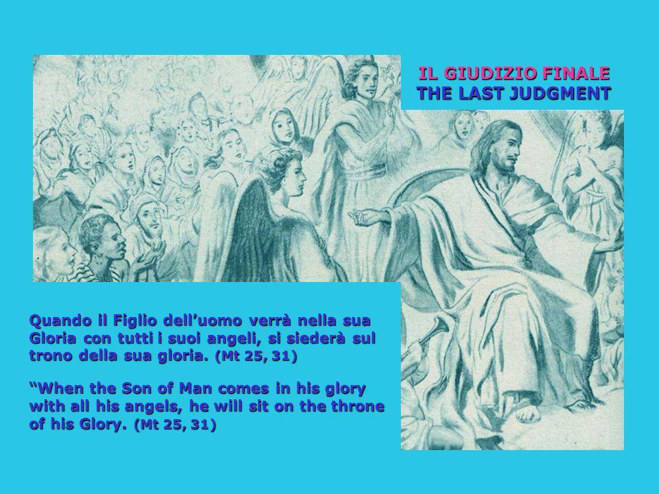 IL GIUDIZIO FINALE THE LAST JUDGMENT Quando il Figlio dell'uomo verrà nella sua Gloria con tutti i suoi angeli, si siederà sul trono della sua gloria.