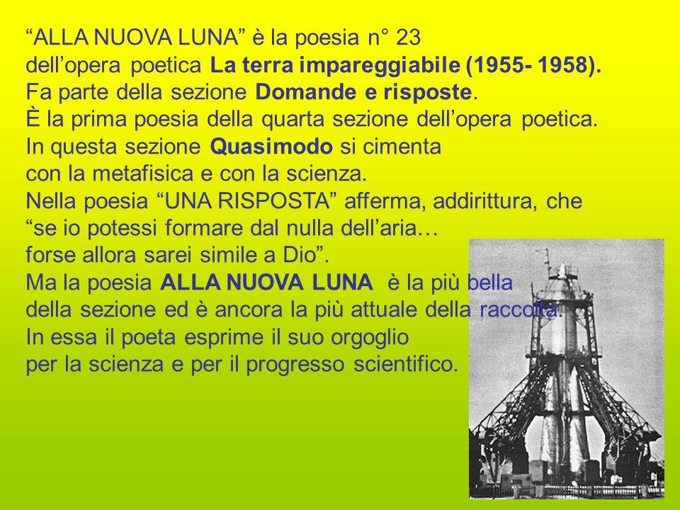 """""""ALLA NUOVA LUNA"""" è la poesia n° 23 dell'opera poetica La terra impareggiabile (1955- 1958). Fa parte della sezione Domande e risposte. È la prima poe"""