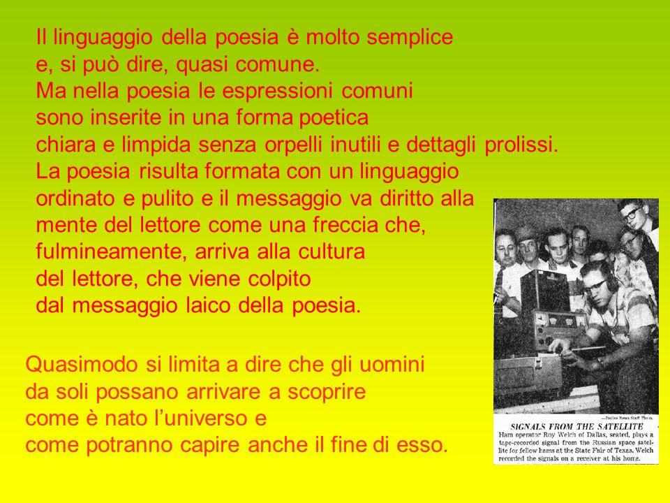 Il linguaggio della poesia è molto semplice e, si può dire, quasi comune. Ma nella poesia le espressioni comuni sono inserite in una forma poetica chi