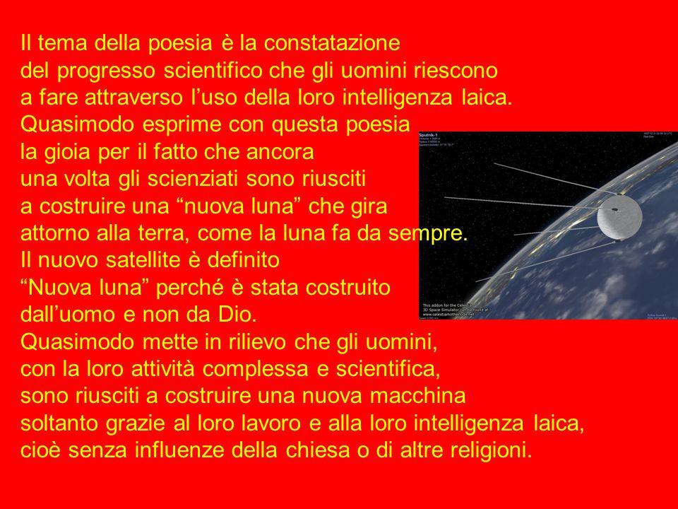 Il tema della poesia è la constatazione del progresso scientifico che gli uomini riescono a fare attraverso l'uso della loro intelligenza laica. Quasi