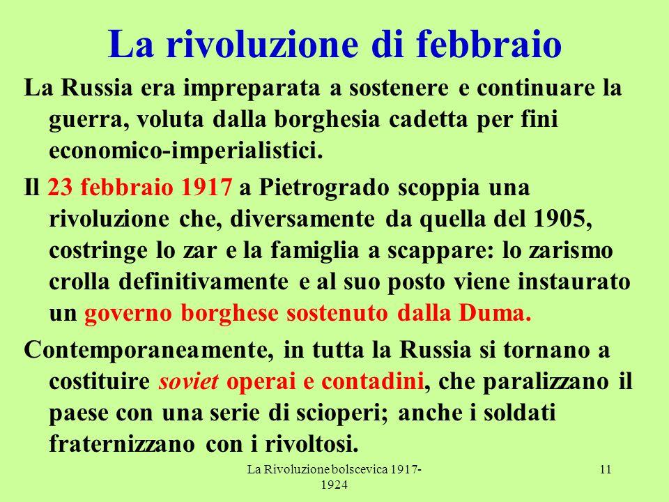 La Rivoluzione bolscevica 1917- 1924 11 La rivoluzione di febbraio La Russia era impreparata a sostenere e continuare la guerra, voluta dalla borghesi