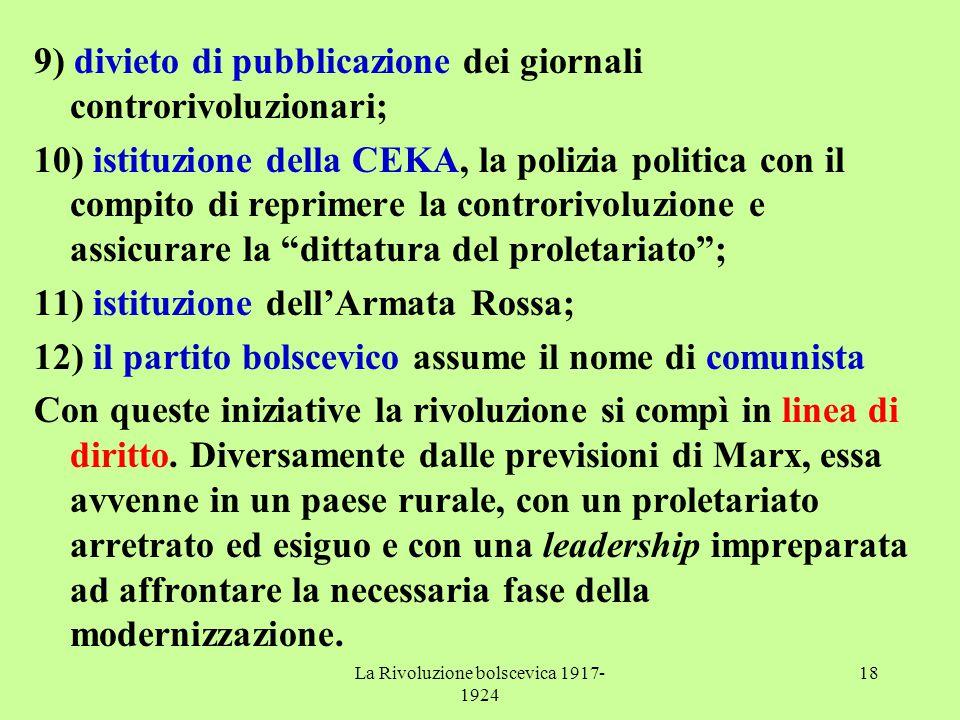 La Rivoluzione bolscevica 1917- 1924 18 9) divieto di pubblicazione dei giornali controrivoluzionari; 10) istituzione della CEKA, la polizia politica