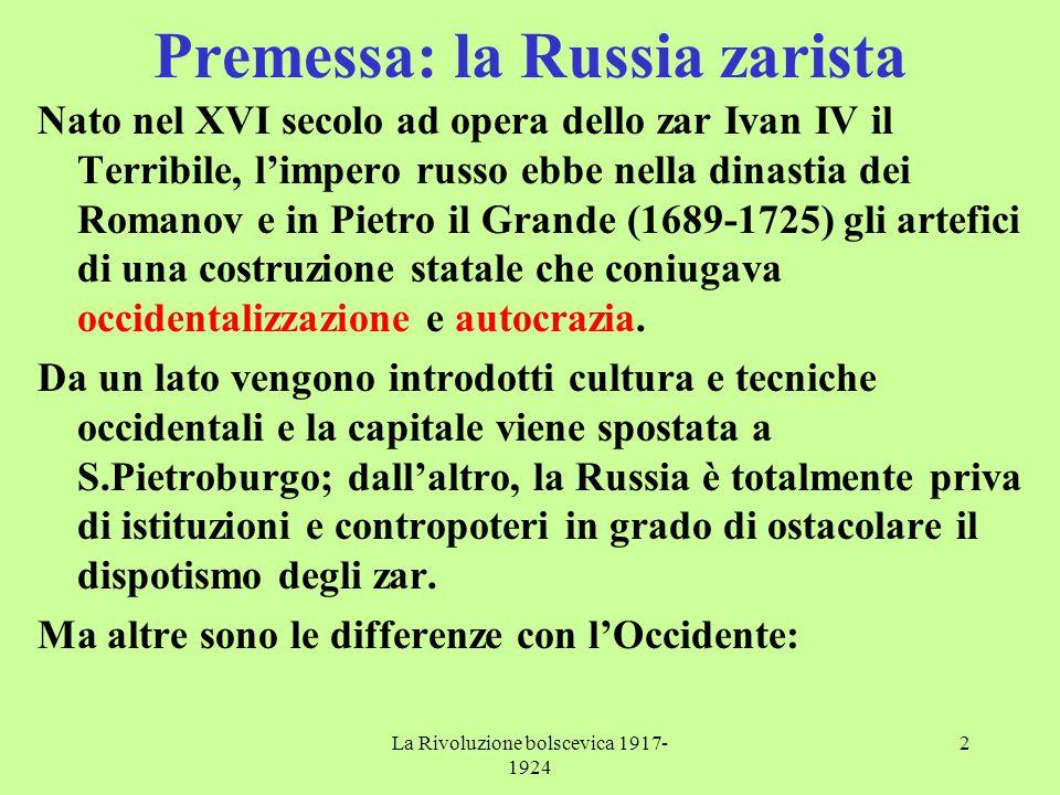 La Rivoluzione bolscevica 1917- 1924 2 Premessa: la Russia zarista Nato nel XVI secolo ad opera dello zar Ivan IV il Terribile, l'impero russo ebbe ne