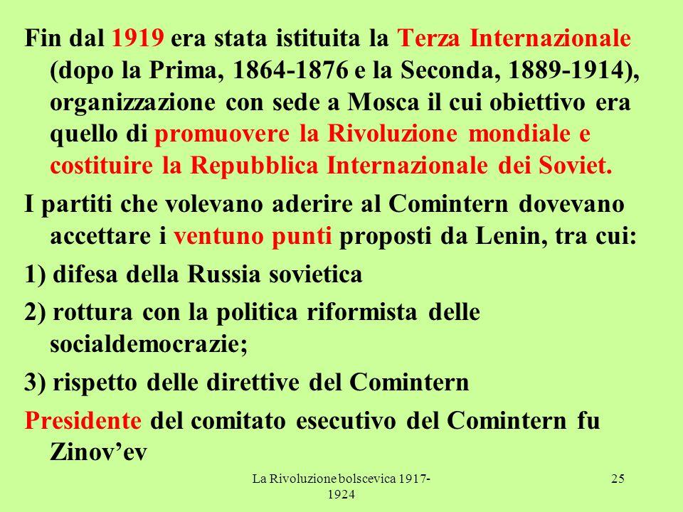 La Rivoluzione bolscevica 1917- 1924 25 Fin dal 1919 era stata istituita la Terza Internazionale (dopo la Prima, 1864-1876 e la Seconda, 1889-1914), o