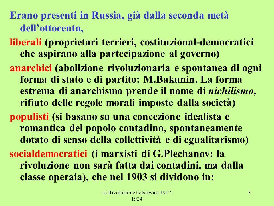 La Rivoluzione bolscevica 1917- 1924 5 Erano presenti in Russia, già dalla seconda metà dell'ottocento, liberali (proprietari terrieri, costituzional-democratici che aspirano alla partecipazione al governo) anarchici (abolizione rivoluzionaria e spontanea di ogni forma di stato e di partito: M.Bakunin.