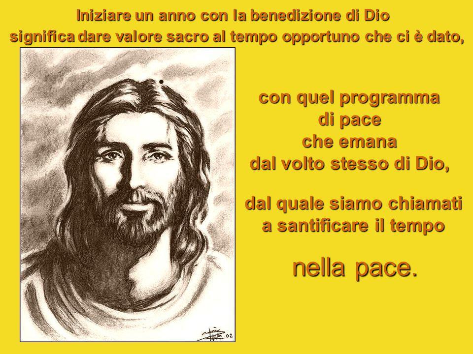 2. INIZIARE CON LA BENEDIZIONE La prima lettura parla da sola: «Ti benedica il Signore e ti protegga. Il Signore rivolga su di te il suo volto e ti di