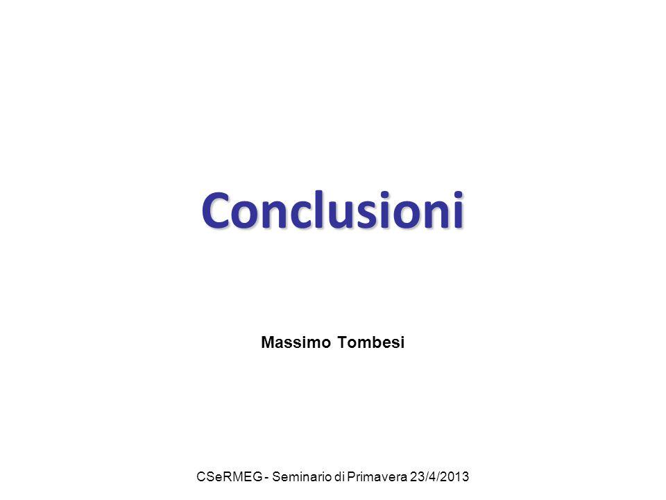CSeRMEG - Seminario di Primavera 23/4/2013 Conclusioni Massimo Tombesi