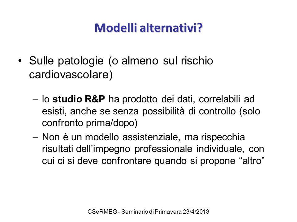 CSeRMEG - Seminario di Primavera 23/4/2013 Modelli alternativi? Sulle patologie (o almeno sul rischio cardiovascolare) –lo studio R&P ha prodotto dei