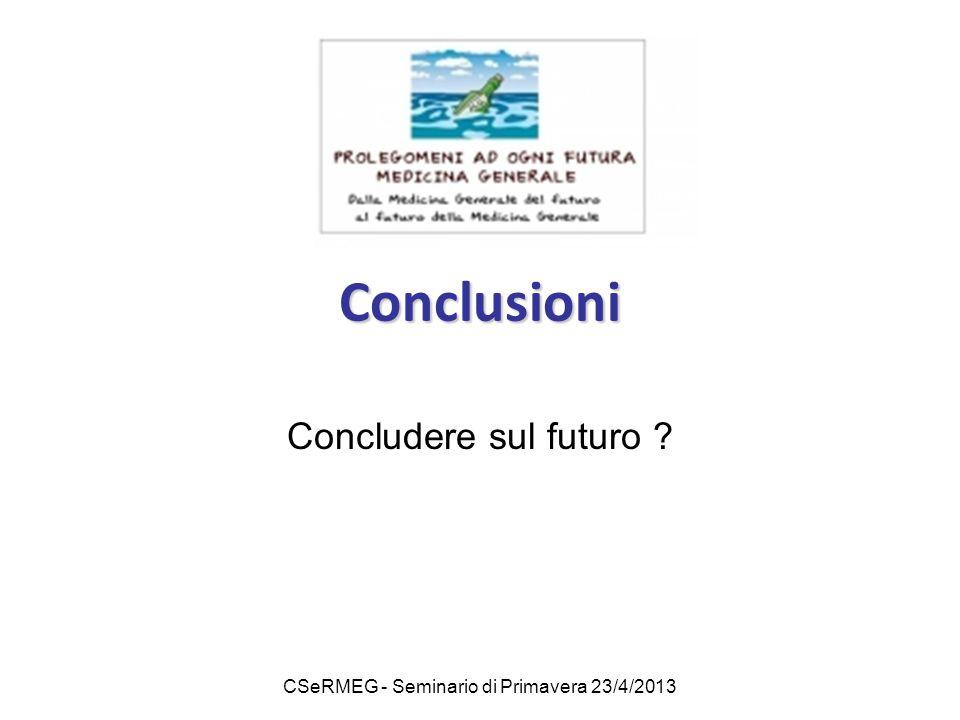 CSeRMEG - Seminario di Primavera 23/4/2013 Conclusioni Concludere sul futuro ?