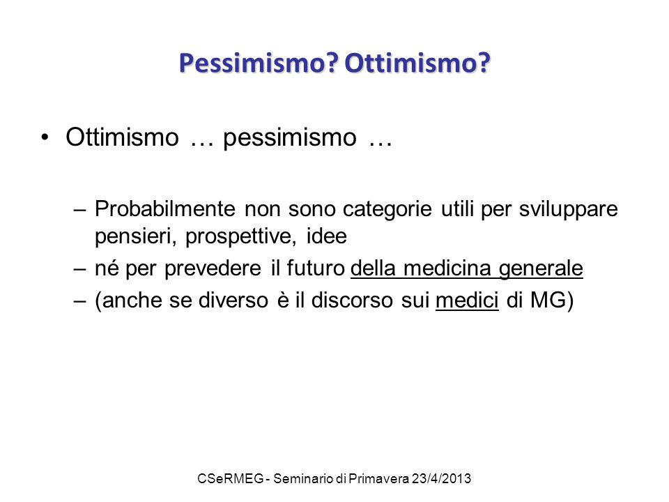 CSeRMEG - Seminario di Primavera 23/4/2013 Pessimismo? Ottimismo? Ottimismo … pessimismo … –Probabilmente non sono categorie utili per sviluppare pens