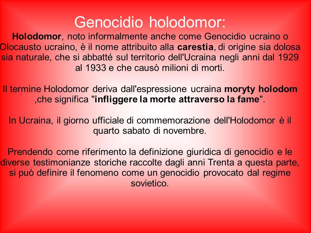Genocidio holodomor: Holodomor, noto informalmente anche come Genocidio ucraino o Olocausto ucraino, è il nome attribuito alla carestia, di origine si