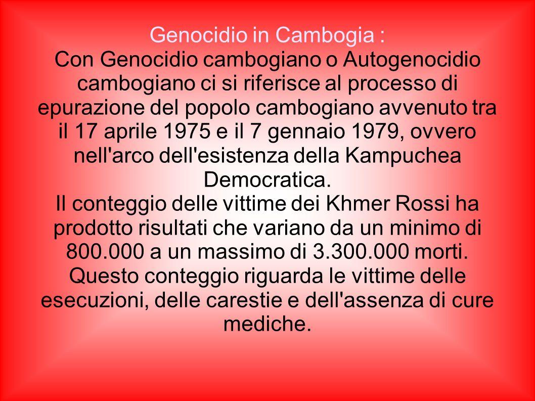 Genocidio in Cambogia : Con Genocidio cambogiano o Autogenocidio cambogiano ci si riferisce al processo di epurazione del popolo cambogiano avvenuto t