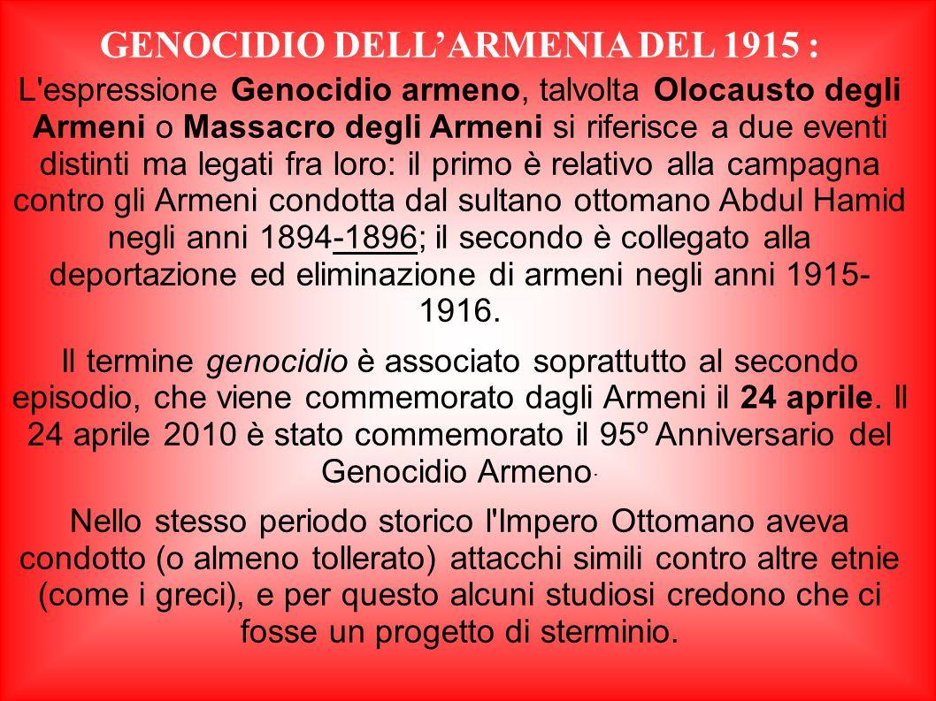 GENOCIDIO DELL'ARMENIA DEL 1915 : L'espressione Genocidio armeno, talvolta Olocausto degli Armeni o Massacro degli Armeni si riferisce a due eventi di
