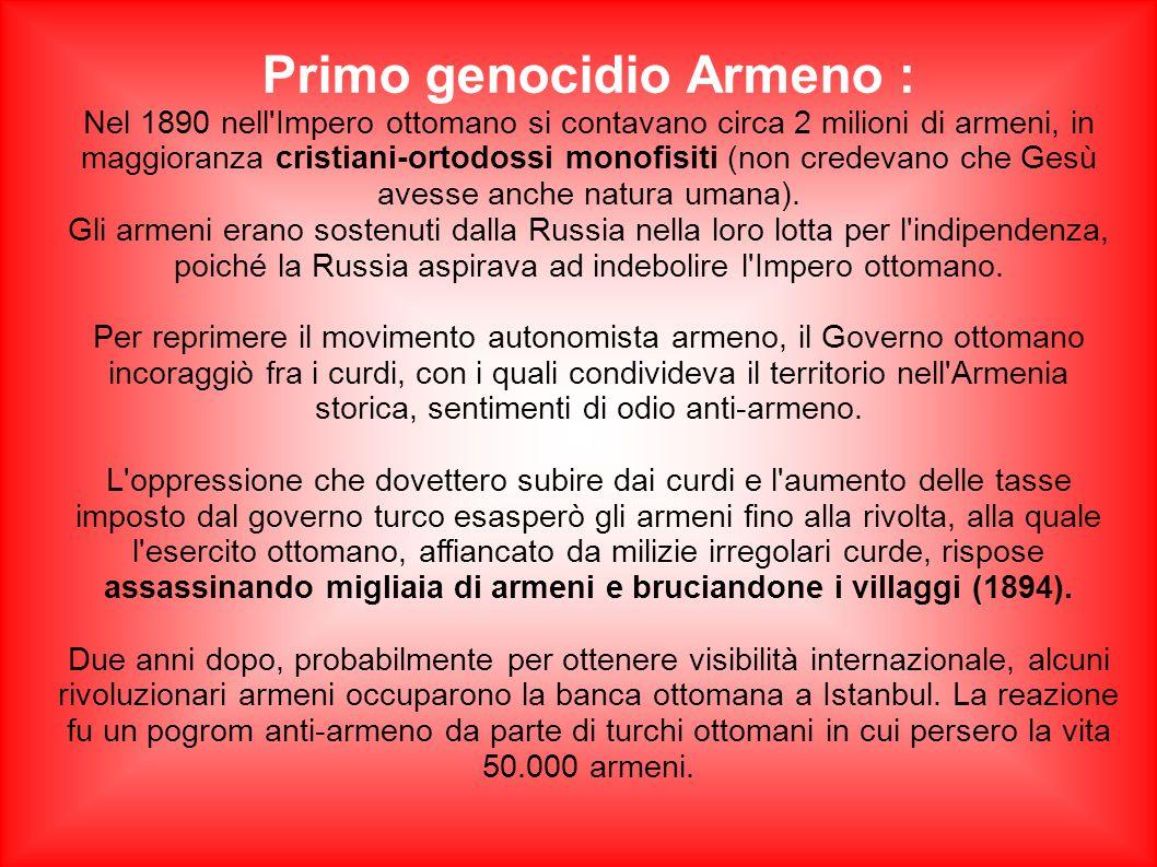 Primo genocidio Armeno : Nel 1890 nell'Impero ottomano si contavano circa 2 milioni di armeni, in maggioranza cristiani-ortodossi monofisiti (non cred