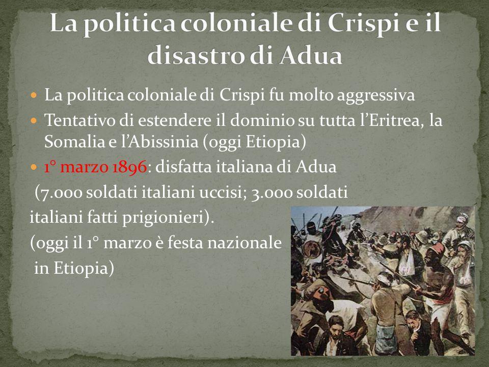 La politica coloniale di Crispi fu molto aggressiva Tentativo di estendere il dominio su tutta l'Eritrea, la Somalia e l'Abissinia (oggi Etiopia) 1° m