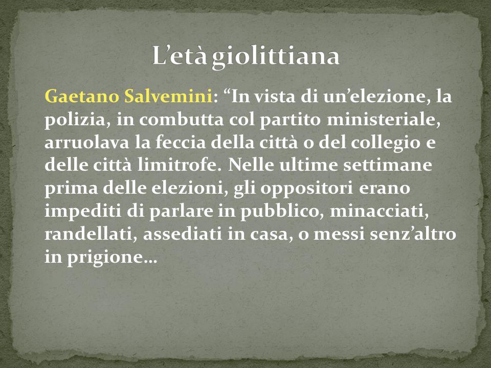 """Gaetano Salvemini: """"In vista di un'elezione, la polizia, in combutta col partito ministeriale, arruolava la feccia della città o del collegio e delle"""