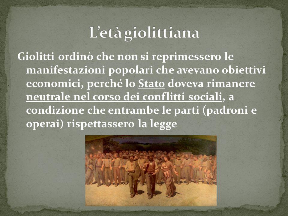 Giolitti ordinò che non si reprimessero le manifestazioni popolari che avevano obiettivi economici, perché lo Stato doveva rimanere neutrale nel corso