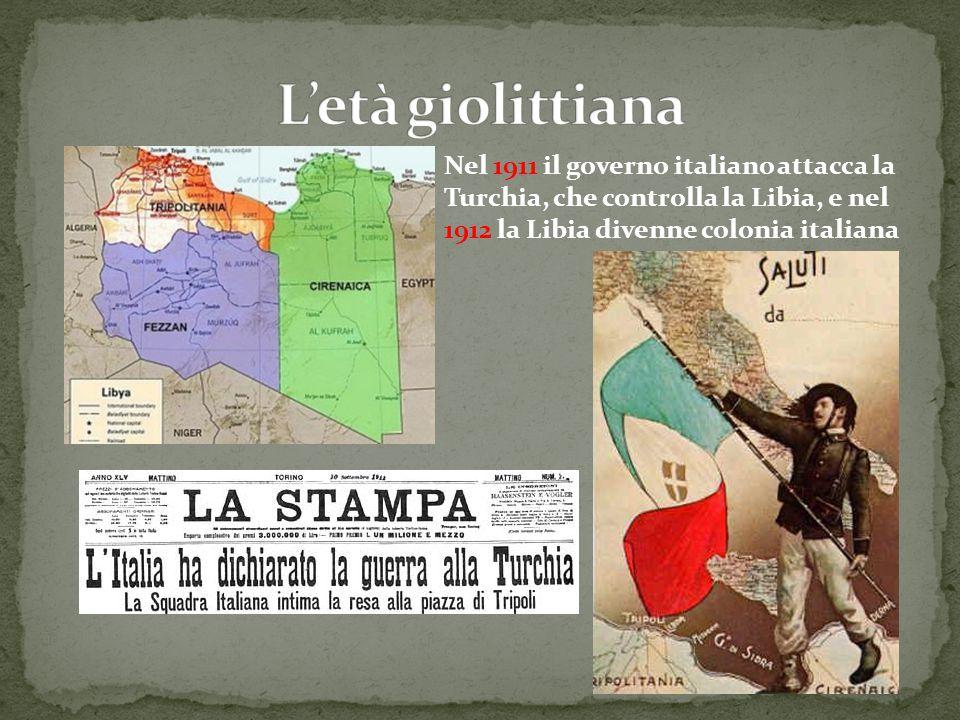 Nel 1911 il governo italiano attacca la Turchia, che controlla la Libia, e nel 1912 la Libia divenne colonia italiana