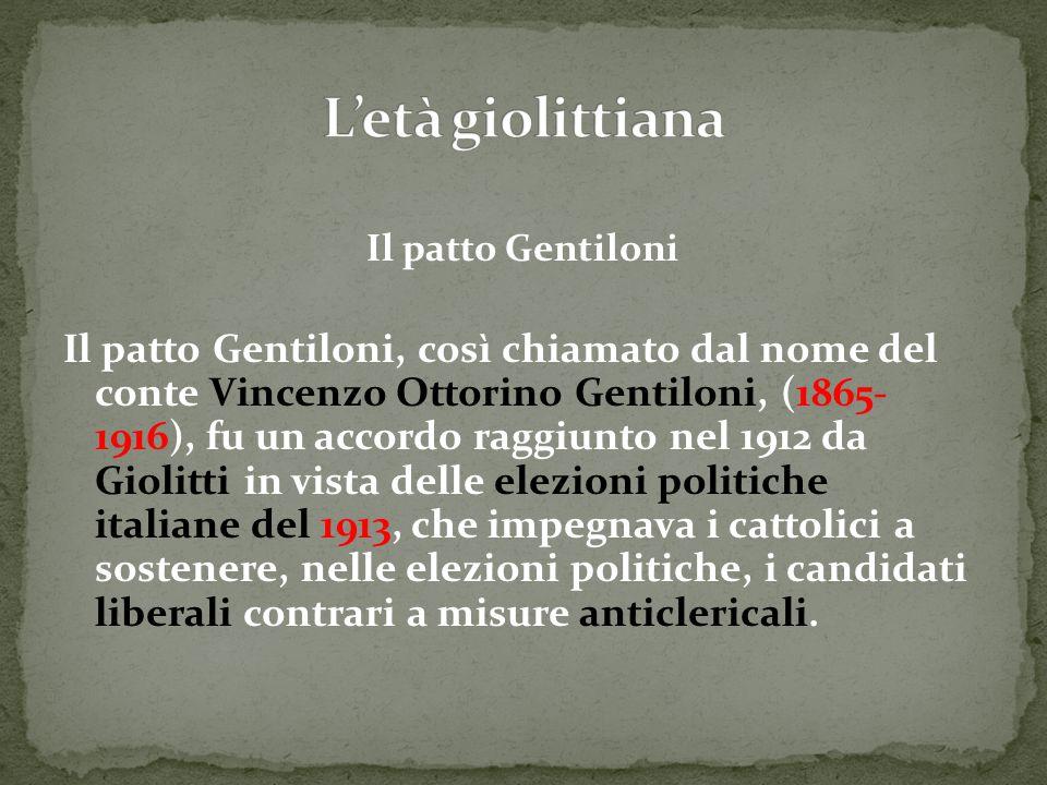 Il patto Gentiloni Il patto Gentiloni, così chiamato dal nome del conte Vincenzo Ottorino Gentiloni, (1865- 1916), fu un accordo raggiunto nel 1912 da