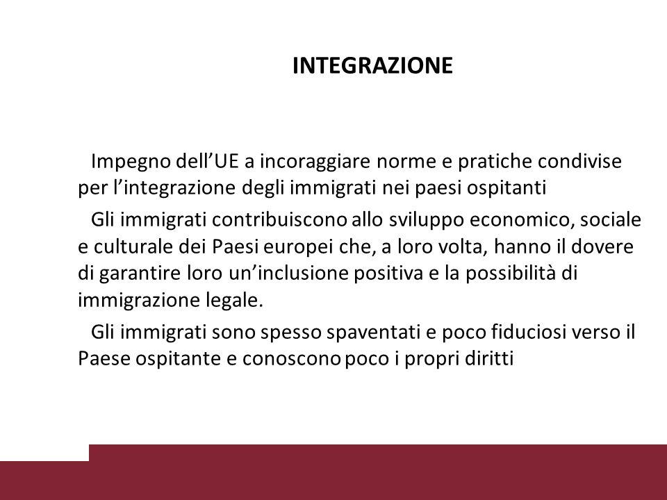 INTEGRAZIONE Impegno dell'UE a incoraggiare norme e pratiche condivise per l'integrazione degli immigrati nei paesi ospitanti Gli immigrati contribuiscono allo sviluppo economico, sociale e culturale dei Paesi europei che, a loro volta, hanno il dovere di garantire loro un'inclusione positiva e la possibilità di immigrazione legale.