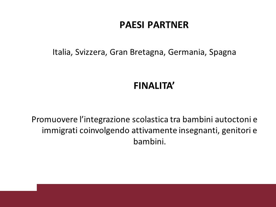 PAESI PARTNER Italia, Svizzera, Gran Bretagna, Germania, Spagna FINALITA' Promuovere l'integrazione scolastica tra bambini autoctoni e immigrati coinvolgendo attivamente insegnanti, genitori e bambini.