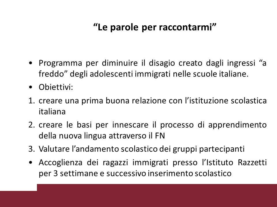 Le parole per raccontarmi Programma per diminuire il disagio creato dagli ingressi a freddo degli adolescenti immigrati nelle scuole italiane.
