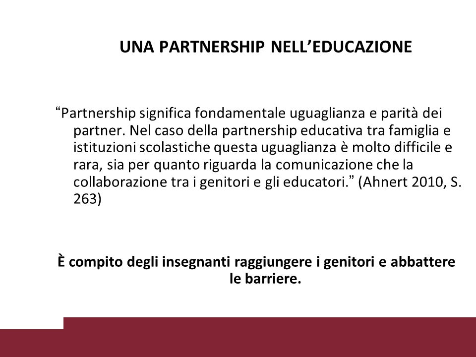 UNA PARTNERSHIP NELL'EDUCAZIONE Partnership significa fondamentale uguaglianza e parità dei partner.