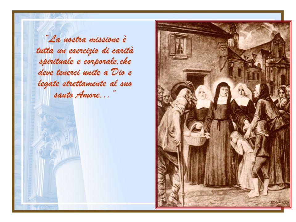 La nostra missione è tutta un esercizio di carità spirituale e corporale,che deve tenerci unite a Dio e legate strettamente al suo santo Amore...