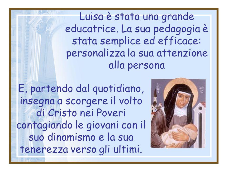 Luisa è stata una grande educatrice. La sua pedagogia è stata semplice ed efficace: personalizza la sua attenzione alla persona E, partendo dal quotid