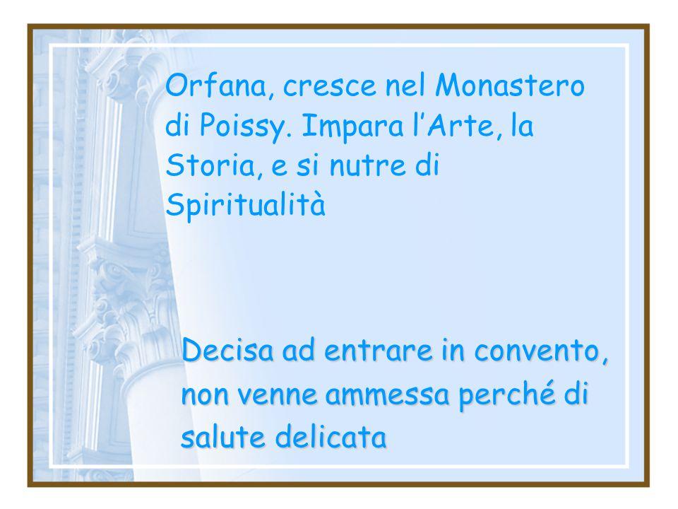 Decisa ad entrare in convento, non venne ammessa perché di salute delicata Orfana, cresce nel Monastero di Poissy.